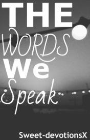 The words we speak  ( Quotes // lyrics // etc.) by sweet-devotionsX