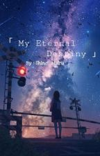 「 My Eternal Destiny 」~ قيد التعديل ~ by shino__otaku