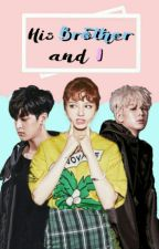 [iKON FAN FICTION] HIS BROTHER && I by eatgirl98