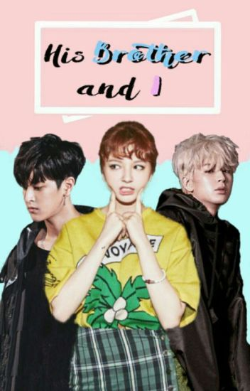 [iKON FAN FICTION] HIS BROTHER && I