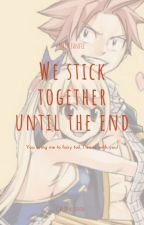 We stick together until the end(Fairy tail fanfic) by RUbY_spHInX