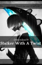 Stalker With A Twist by Demoniksz09