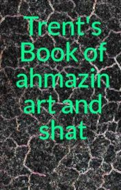 Trent's Book of ahmazin art and shat by StarrshipFTW