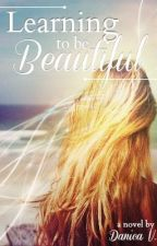 Learning to be Beautiful by courageoustimidity