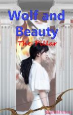 Wolf and Beauty:The Pillar by girlinthetrap