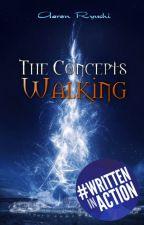 The Concepts Walking [#Wattys2016] by AaronRyuchi