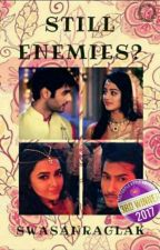 """ STILL ENEMIES???"" by swasanraglak"