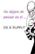 No dejare de pensar en ti ... -Yaoi BB x puppet- by SpringTrapPlush