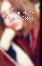 A Human FNAF X Reader Story by Krazykat101101