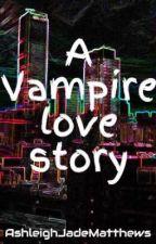 A Vampire love story by AshleighJadeMatthews