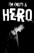 I'm (Not) A Hero by EdwardPride0