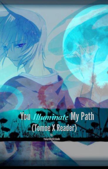 You Illuminate My Path (Tomoe x Reader) EDITING