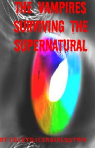 The Vampires Surviving The Supernatural by CrazyRacerGirl25two