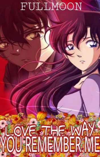 Love The Way You Remember Me(A DETECTIVE CONAN FANFICTION)