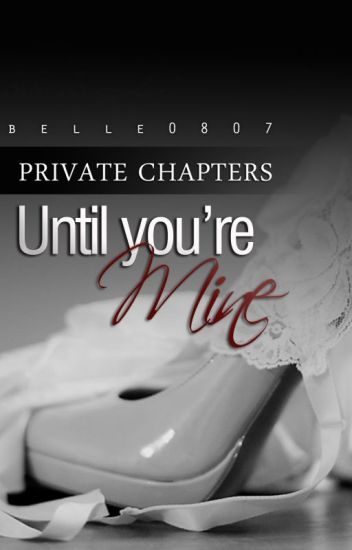 Private Chapters: Until You're Mine