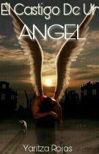 El Castigo De Un Angel  by LAYary1