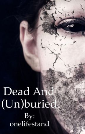 Dead and (Un)buried. by onelifestand
