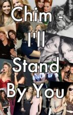 Chim - I'll Stand By You by GirlsAloudXO