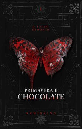 Primavera & Chocolate (livro um) by SSMissing