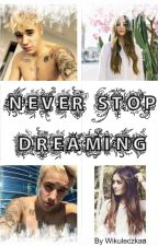 NEVER STOP DREAMING by Wikuleczkaa