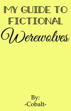 My Guide to Fictional Werewolves by -Cobalt-
