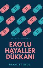 EXO'lu Hayaler Dükkanı by DreamYeollie