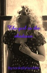 The girl in the shadows+torikelly by torikellyfan4life