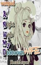 A Night With My Unknown Wife [Completed] by RhezleLeyros
