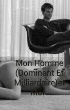 Mon Homme (Dominant Et Milliardaire)et Moi by Bm15082000