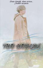 Two Worlds  Zakończone  W TRAKCIE POPRAWKI by yooni_93