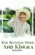 War Between Nerd And Kingka (COMPLETE) by ArisyaIrdina