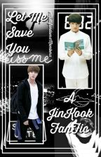 Let Me Save You  {JinKook <3} by xMultifandomxMemberx