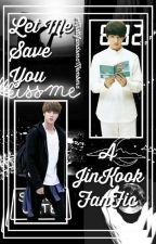 Let Me Save You  {JinKook <3} by xMultifandomxMemberx