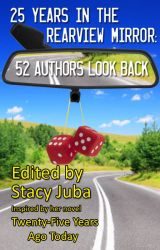 25 Years in the Rearview Mirror: 52 Authors Look Back by stacyjuba