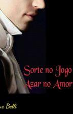 Sorte no Jogo Azar no Amor - Completo  by SueBelli