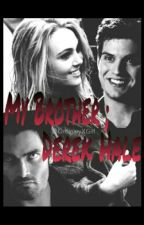 My Brother ; Derek Hale (Teen Wolf Fanfiction) by OrdinaryXGirl