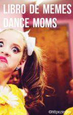 Libro de Memes - Dance Moms by MCPBKNJDanceMoms