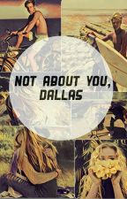 Not About You, Dallas [Cameron Dallas ff.] by Only_princess2