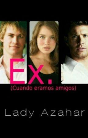 EX. (Cuando eramos amigos) by LadyAzahar