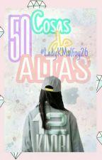 50 Cosas De Altas by LadyKMalfoy26