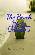 The Beach House [MBBF] by sana_a13
