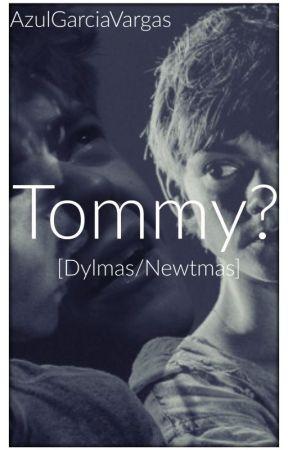 Tommy? [Dylmas/Newtmas] #DylmasAwards2016 by AzulGarciaVargas