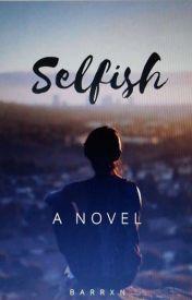 Selfish. by Barrxn