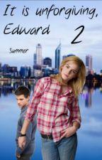 It is unforgiving, Edward 2 by summer-w