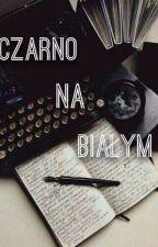 Czarno na białym, czyli: jak pisać, aby napisać? by Caro313