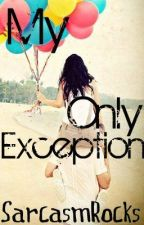 My Only Exception by SarcasmRocks