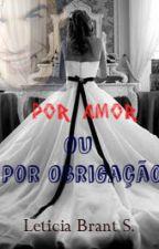 Por  Amor Ou Por Obrigaçao by Leticia_fofis_SQN
