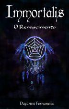 Immortalis: O Renascimento (conto) by dayfernandesdf