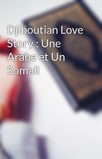 Djiboutian Love Story : Une Arabe et Un Somali  by _Djiboutienne_