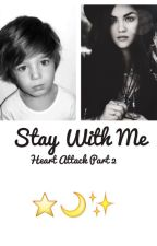 Stay With Me |Heart Attack part 2| by Kizzlexcx